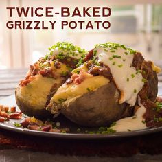 Twice-Baked Grizzly Potato - could do an easier modified version of this to cut calories and ingredient list.