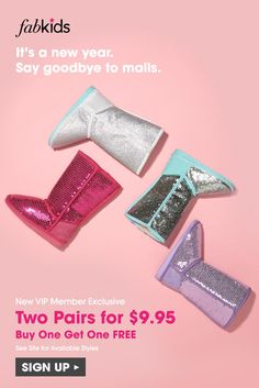 New Year, New Shoes! Sign up and get super cute styles for girls and boys at prices you'll love. Become a FabKids VIP Member today to get great deals like our Buy 2 Pairs for $9.95. Limited Time Only. Expires 02/28/2017.