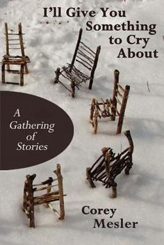 Sue recommends I'll Give You Something to Cry about: A Gathering of Stories by Corey Mesler