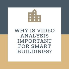 Why is video analysis important for smart buildings? Especially, security, people density, cost minimization and more.