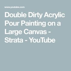 Double Dirty Acrylic Pour Painting on a Large Canvas - Strata - YouTube