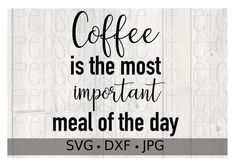 Coffee is the most important meal of the day svg file