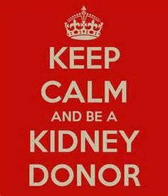 keep calm and be a kidney donor