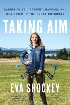 A world-famous bow hunter who defies the stereotype that hunting is a man's game, Eva Shockey is a real-life Katniss Everdeen--a TV and social media star at the forefront of a new wave of women and girls...