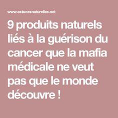 9 produits naturels liés à la guérison du cancer que la mafia médicale ne veut pas que le monde découvre !
