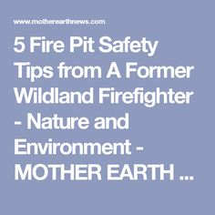 5 Fire Pit Safety Tips from A Former Wildland Firefighter - Nature and Environment - MOTHER EARTH NEWS