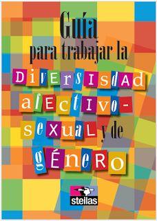 Guia editada por el sindicato Steilas con pautas para trabajar la diversidad afectivo - sexual en el entorno escolar: aclaraciones concetua...