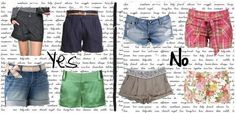 Shorts are strongly recommended to the Apple Shaped Woman. It's necessary to select the models that are not very short, in order to show the legs without emphasising the hip. The turn-up shorts and the high waist shorts (if you find the well tailored size for you) are perfect.