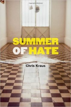 Summer of Hate (Semiotext(e) / Native Agents): Chris Kraus: 9781584351139: Amazon.com: Books