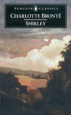 """""""Shirley"""" by Charlotte Bronte - this is my all-time favorite novel. <3 I've read it so often that I can pick it up and open it to any page and read on, knowing what came before. <3"""