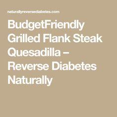 BudgetFriendly Grilled Flank Steak Quesadilla – Reverse Diabetes Naturally
