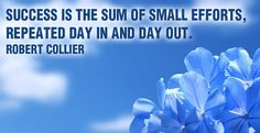 Success is the sum of small efforts; repeated day in and day out. -R.Collier #students #lifeinspire #quote
