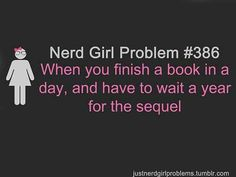When you finish a book in a day, & have to wait a year for the sequel!! - Aaaahhgh! This!! The reason I own so many darn hardbacks. Thank God for instant download eBooks!!!