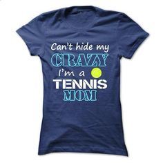 Cant hide my crazy, im a TENNIS mom - #college sweatshirts #t shirt ideas. SIMILAR ITEMS => https://www.sunfrog.com/Sports/Cant-hide-my-crazy-im-a-TENNIS-mom-18242191-Ladies.html?60505