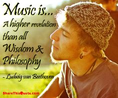 Music is…a higher revelation than all wisdom & philosophy. - Beethoven