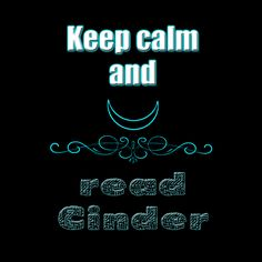 "Seriously, why don't more people do this? Lol. I used Printed Circuit for the ""read Cinder,"" and color-coordinated the outline of ""Keep calm and"" with the outline of ""read Cinder"" and the color overlay on the Lunar Chronicles logo."