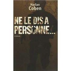 Harlan Coben - Ne le dis a personne... Et d'autres livres , je n' accroche pas...