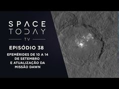 Space Today TV EP.38 - Efemérides de 10 a 14 de Dezembro e Atualização d...