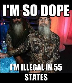 Si..I'm so dope...   Duck Dynasty