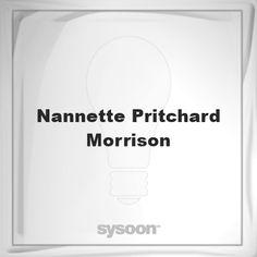 Nannette Pritchard Morrison: Page about Nannette Pritchard Morrison #member #website #sysoon #about