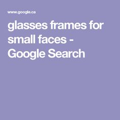 glasses frames for small faces - Google Search