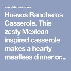 Huevos Rancheros Casserole. This zesty Mexican inspired casserole makes a hearty meatless dinner or a special brunch. Ingredients 12 co...