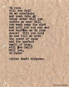 """""""… will you fall? Will you, oh rain?"""" -Typewriter Series #525by Tyler Knott Gregson"""