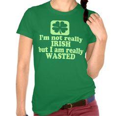 Not Irish Just Wasted Tees - I'm not really Irish, but I am really wasted.