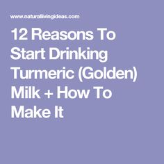12 Reasons To Start Drinking Turmeric (Golden) Milk + How To Make It