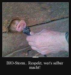 BIO-Storm.. Respekt, wer's selber macht! | Lustige Bilder, Sprüche, Witze, echt lustig