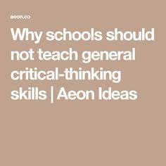 Why schools should not teach general critical-thinking skills | Aeon Ideas