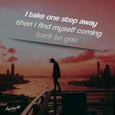 I take one step away and i find myself coming back