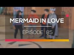 Mermaid in LOvE Episode 85 FULL. - YouTube