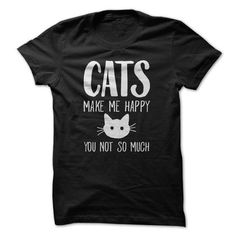 Cats Make Me Happy You Not So Much T Shirts, Hoodies, Sweatshirts. GET ONE ==> https://www.sunfrog.com/Pets/Cats-Make-Me-Happy-You-Not-So-Much-79161896-Guys.html?41382