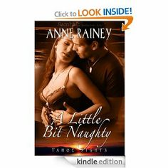 Anne Rainey A Little Bit Naughty Erotic fiction romance book Kindle Nook Kobo  http://www.amazon.com/Little-Bit-Naughty-Nights-ebook/dp/B00466HMFU/