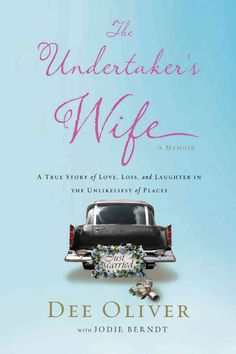 The Undertaker's Wife: A True Story of Love Loss and Laughter in the Unlikeliest of Places