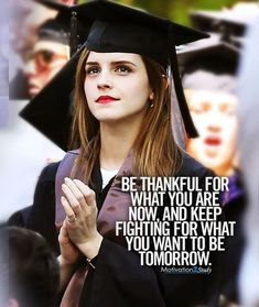 Be thankful for what you are now and keep fighting for what you want to be tomo