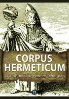 Corpus Hermeticum: A sabedoria de Hermes Trimegisto
