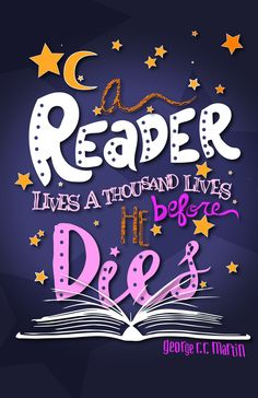 """A reader lives a thousand lives before he dies."" #truth #quotable"
