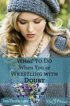 Do you struggle with doubt? Seriously question His plan for your life? Here's an inspiring word on how to overcome doubt and walk in the goodness of God! What to Do When You're Wrestling With Doubt ~ Club31Women