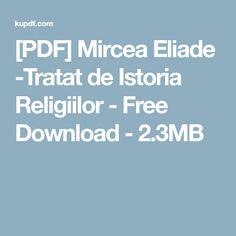 [PDF] Mircea Eliade -Tratat de Istoria Religiilor - Free Download - 2.3MB