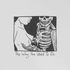 The Way You Used To Do.