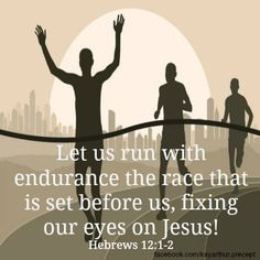 Let us run with endurance the race that is set before us, fixing our eyes on Jesus!