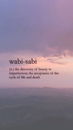 Wabi-sabi (n.) The discovery of beauty in imperfection; the acceptance of the cy… Wabi-sabi (n. Unusual Words, Weird Words, Rare Words, Unique Words, New Words, Cool Words, Fun Words To Say, Fancy Words, Pretty Words