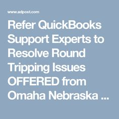 Refer QuickBooks Support Experts to Resolve Round Tripping Issues OFFERED from Omaha Nebraska Lancaster @ Adpost.com Classifieds > USA > #569218 Refer QuickBooks Support Experts to Resolve Round Tripping Issues OFFERED from Omaha Nebraska Lancaster,free,classified ad,classified ads