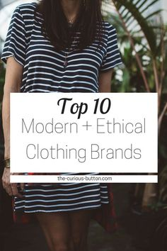 Top 10 Modern, Ethical Clothing Brands | The Curious Button, an ethically-conscious lifestyle blog.