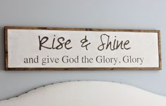 Hymns and Verses: New Sign - Rise and Shine and Give God the Glory, Glory! Fun Signs, Wall Signs, Sunday School Songs, Arise And Shine, Engineer Prints, Painted Wood Signs, Wooden Signs, Hand Painted, Printing On Burlap