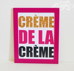 Crème De La Crème (Cream of the Crop) - Art Print (Motivational / Inspirational / Entrepreneur / Home Decor / Office Decor / Mogul / Empire / Boss Quotes)