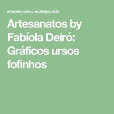 Artesanatos by Fabíola Deiró: Gráficos ursos fofinhos