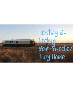 Heating and Cooling Your Skoolie/Tinyhouse